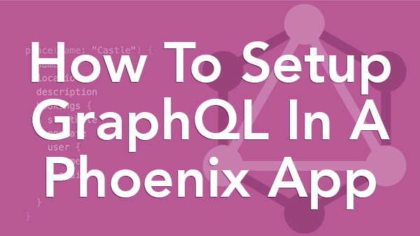 How To Setup Graphql In A Phoenix App