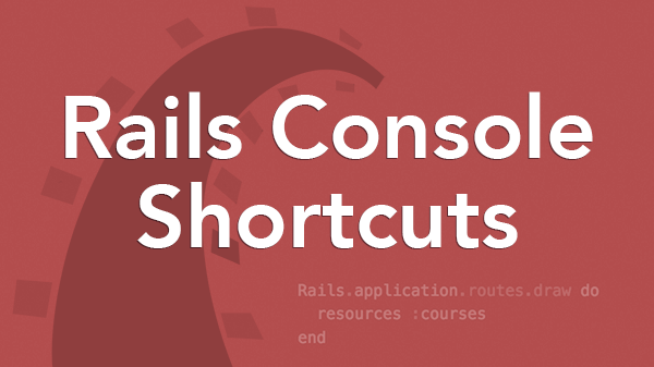 Rails Console Shortcuts Tips Tricks