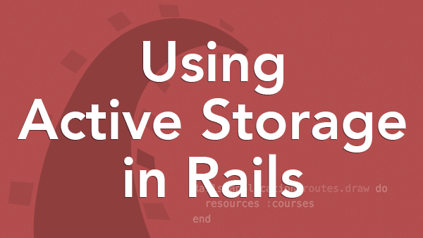 Using Active Storage In Rails